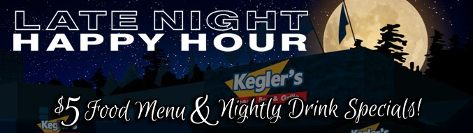 Kegler's Late Night Happy Hour, click to learn more!